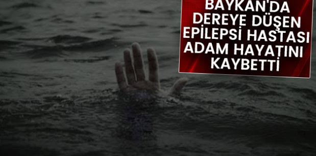 BAYKAN'DA DEREYE DÜŞEN EPİLEPSİ HASTASI ADAM HAYATINI KAYBETTİ