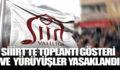 SİİİRT'TE TOPLANTI, GÖSTERİ VE YÜRÜYÜŞLER YASAKLANDI