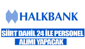 HALK BANKASI SİİRT DAHİL 24 İLE PERSONEL ALIMI YAPACAK