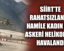 SİİRT'TE RAHATSIZLANAN HAMİLE KADIN İÇİN ASKERİ HELİKOPTER HAVALANDI