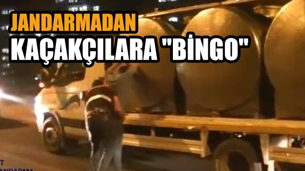 """JANDARMADAN KAÇAKÇILARA """"BİNGO"""""""