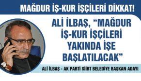 """ALİ İLBAŞ, """"MAĞDUR İŞ-KUR İŞÇİLERİ YAKINDA İŞE BAŞLATILACAK"""""""