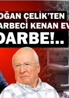 DOĞAN ÇELİK'TEN DARBECİ KENAN EVREN'E DARBE!..