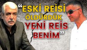 """""""ESKİ REİSİ ÖLDÜRDÜK, YENİ REİS BENİM""""…"""
