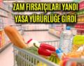 """HAKSIZ ZAM YAPAN """"ALDATICI TİCARİ"""" SAYILACAK"""