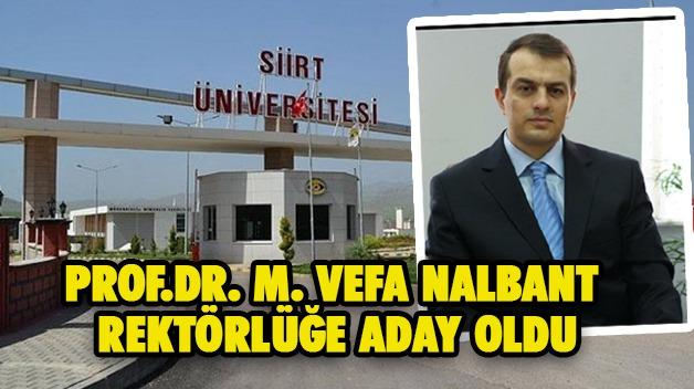 PROF.DR. M. VEFA NALBANT REKTÖRLÜĞE ADAY OLDU