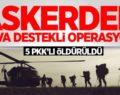 BAYKAN'DA HAVA DESTEKLİ OPERASYON: 5 PKK'LI TERÖRİST ÖLDÜRÜLDÜ