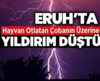 ERUH'TA ÜZERİNE YILDIRIM DÜŞEN ÇOBAN HAYATINI KAYBETTİ