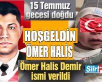 SİİRT'TE 15 TEMMUZ'DA DOĞAN BEBEĞE 'ÖMER HALİS' İSMİ VERİLDİ