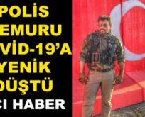 SİİRT'TE POLİS MEMURU COVİD-19'A YENİK DÜŞTÜ