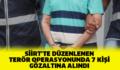 SİİRT'TE TERÖRE YATAKLIK EDEN 7 KİŞİ GÖZALTINA ALINDI