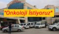 """SİİRT'TE VATANDAŞLARIN """"ONKOLOJİ"""" ÇİLESİ"""