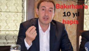 TUNCER BAKIRHAN 10 YIL HAPİS CEZASINA ÇARPTIRILDI